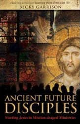 Ancient Future Disciples: Meeting Jesus in Mission-shaped Ministries